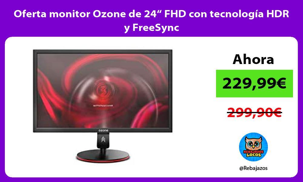 Oferta monitor Ozone de 24 FHD con tecnologia HDR y FreeSync
