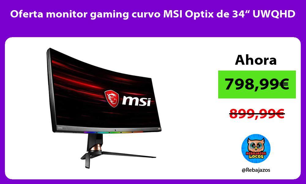 Oferta monitor gaming curvo MSI Optix de 34 UWQHD