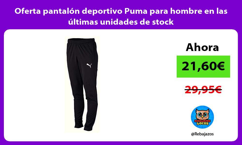 Oferta pantalon deportivo Puma para hombre en las ultimas unidades de stock