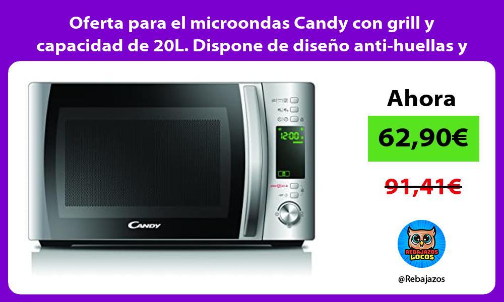 Oferta para el microondas Candy con grill y capacidad de 20L Dispone de diseno anti huellas y 700W
