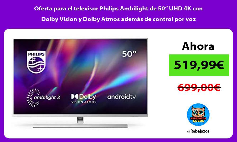 Oferta para el televisor Philips Ambilight de 50 UHD 4K con Dolby Vision y Dolby Atmos ademas de control por voz
