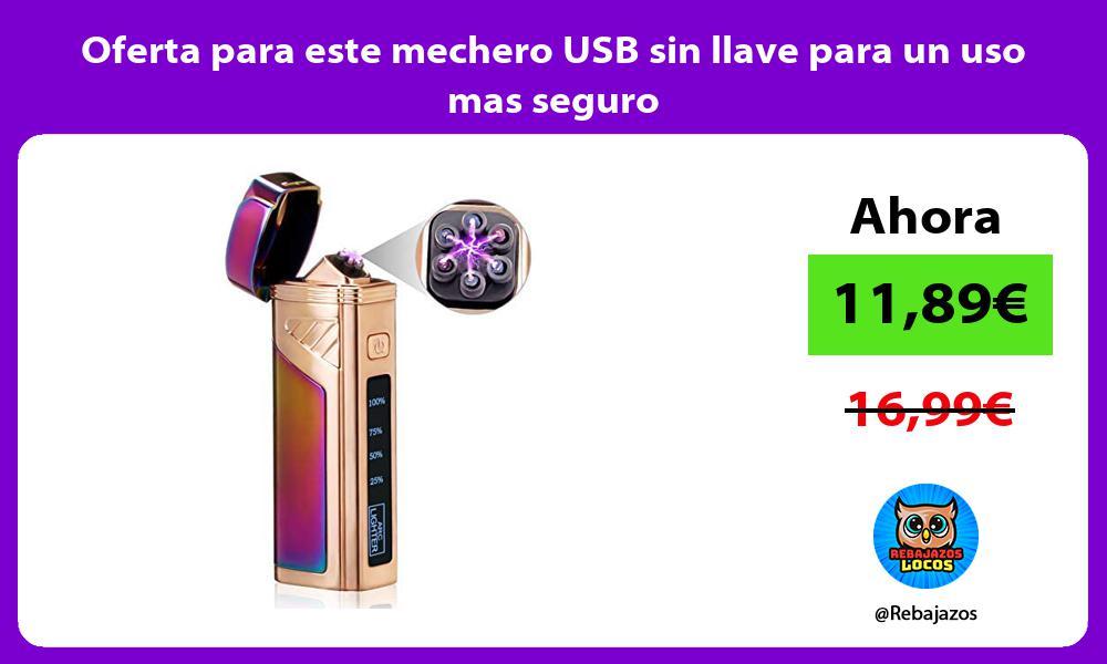 Oferta para este mechero USB sin llave para un uso mas seguro