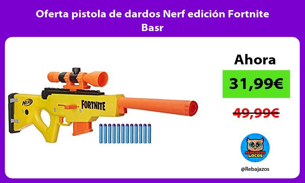 Oferta pistola de dardos Nerf edicion Fortnite Basr