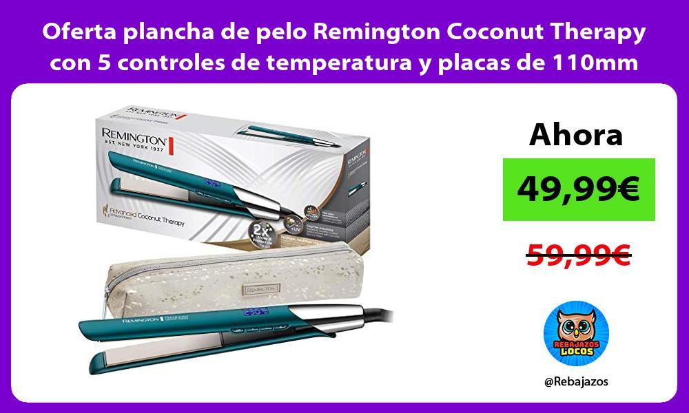 Oferta plancha de pelo Remington Coconut Therapy con 5 controles de temperatura y placas de 110mm
