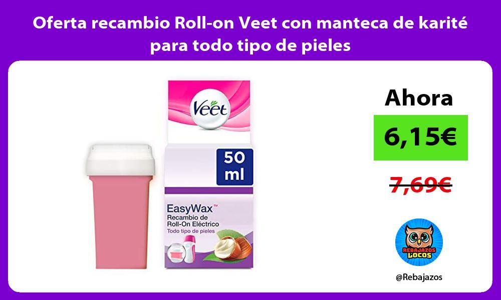 Oferta recambio Roll on Veet con manteca de karite para todo tipo de pieles