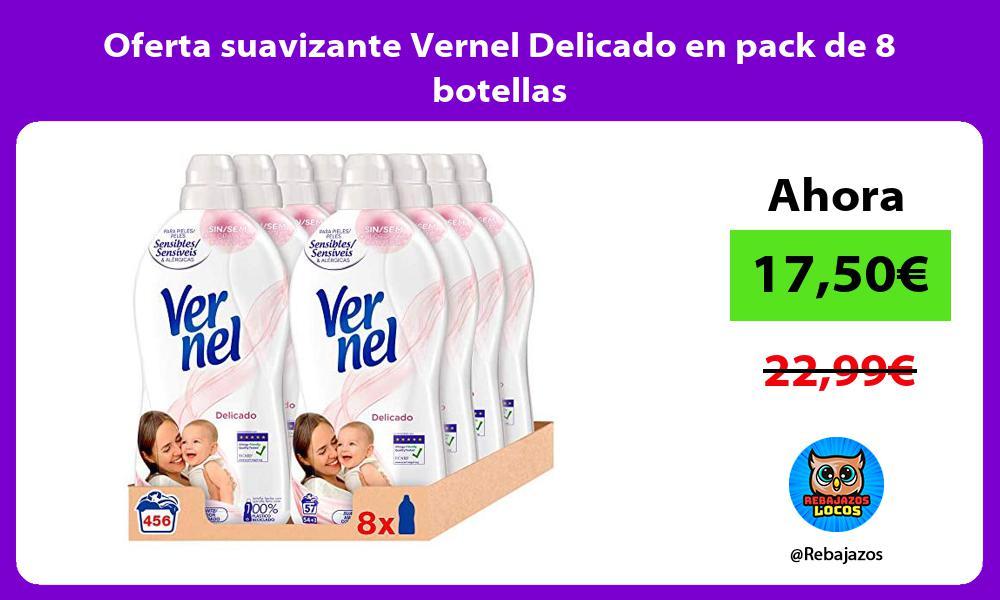 Oferta suavizante Vernel Delicado en pack de 8 botellas