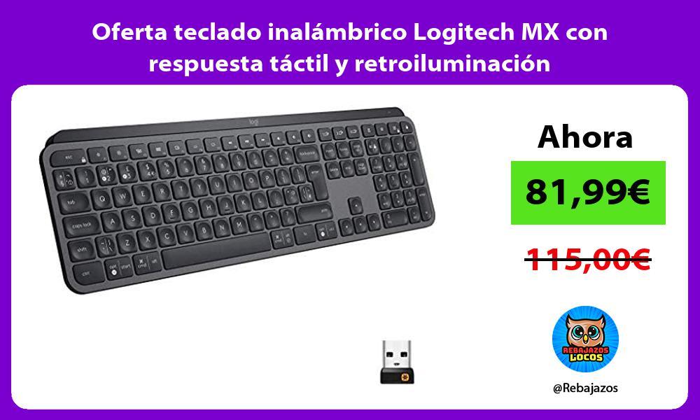 Oferta teclado inalambrico Logitech MX con respuesta tactil y retroiluminacion