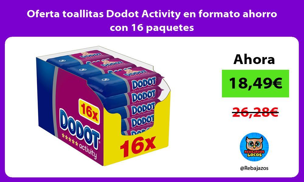 Oferta toallitas Dodot Activity en formato ahorro con 16 paquetes