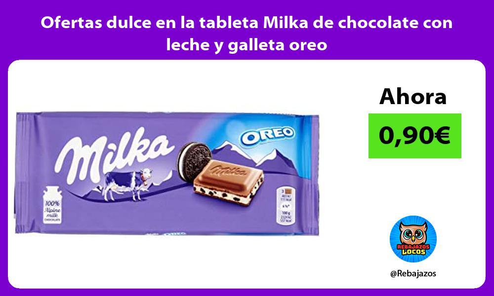 Ofertas dulce en la tableta Milka de chocolate con leche y galleta oreo