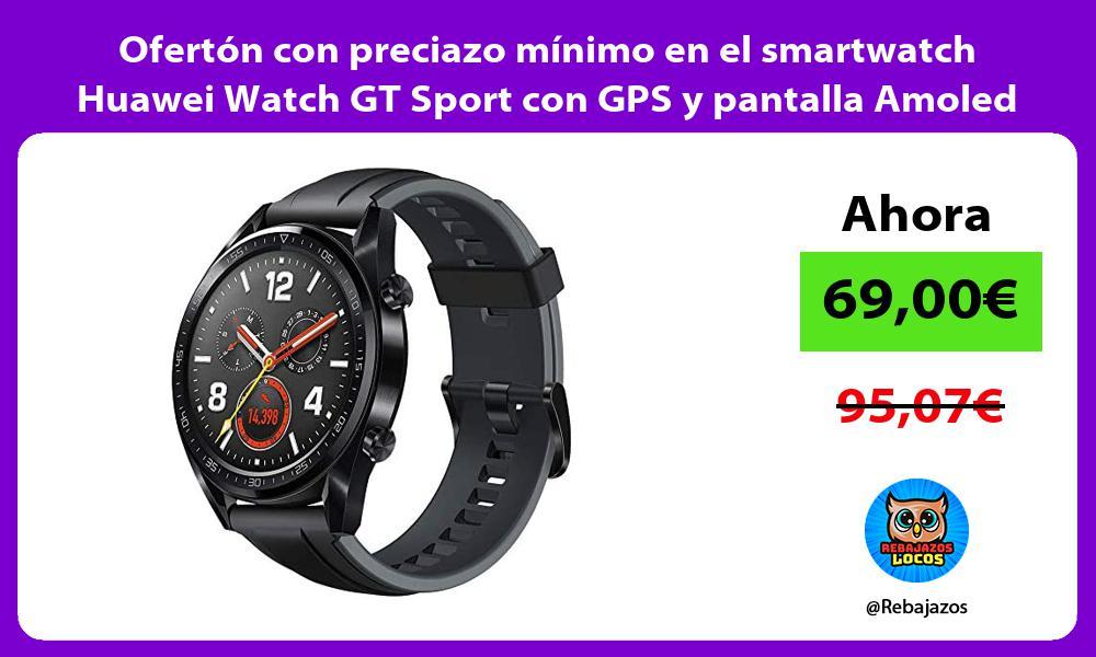 Oferton con preciazo minimo en el smartwatch Huawei Watch GT Sport con GPS y pantalla Amoled