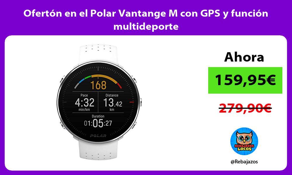 Oferton en el Polar Vantange M con GPS y funcion multideporte