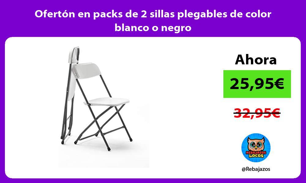 Oferton en packs de 2 sillas plegables de color blanco o negro