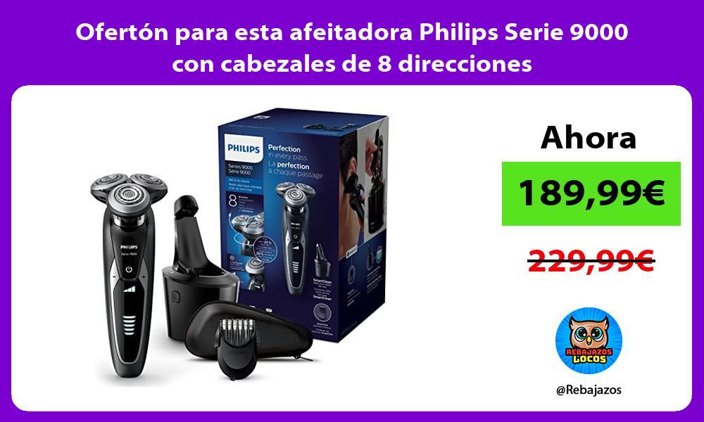 Oferton para esta afeitadora Philips Serie 9000 con cabezales de 8 direcciones