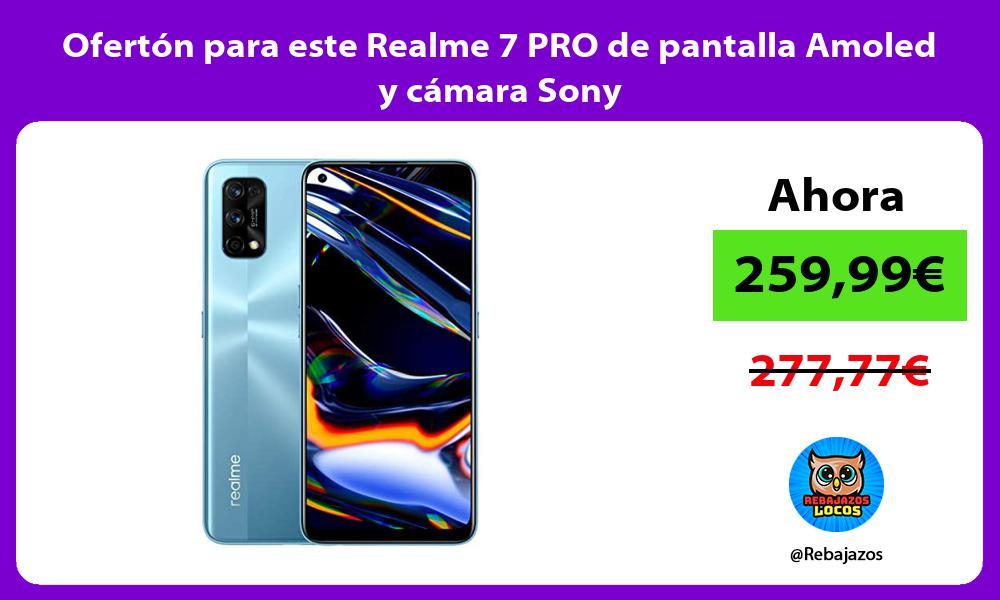 Oferton para este Realme 7 PRO de pantalla Amoled y camara Sony