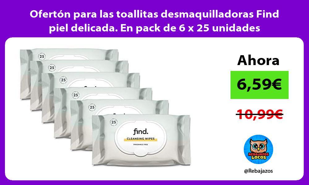 Oferton para las toallitas desmaquilladoras Find piel delicada En pack de 6 x 25 unidades