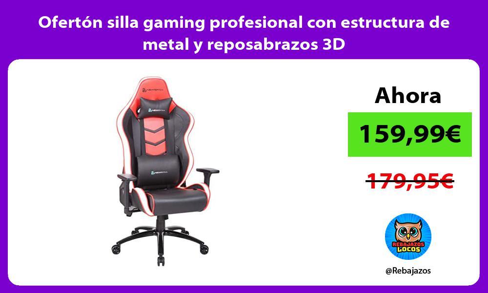 Oferton silla gaming profesional con estructura de metal y reposabrazos 3D