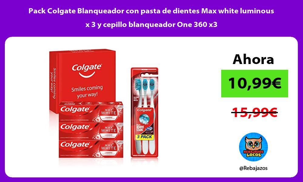 Pack Colgate Blanqueador con pasta de dientes Max white luminous x 3 y cepillo blanqueador One 360 x3