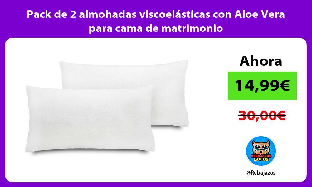 Pack de 2 almohadas viscoelasticas con Aloe Vera para cama de matrimonio