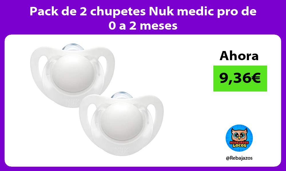 Pack de 2 chupetes Nuk medic pro de 0 a 2 meses