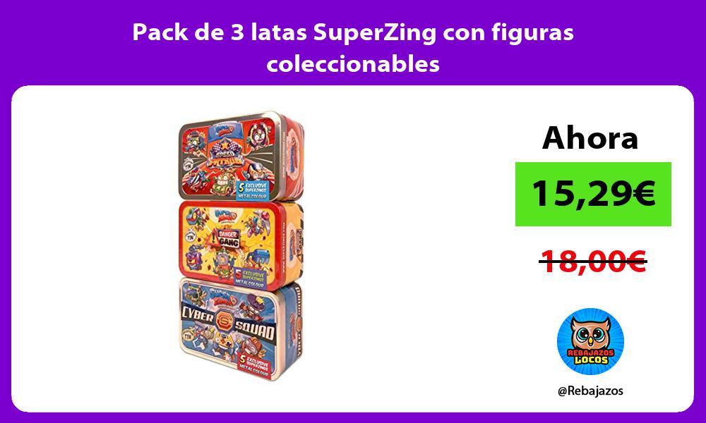 Pack de 3 latas SuperZing con figuras coleccionables