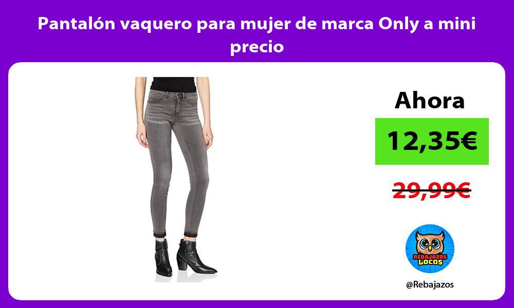 Pantalon vaquero para mujer de marca Only a mini precio