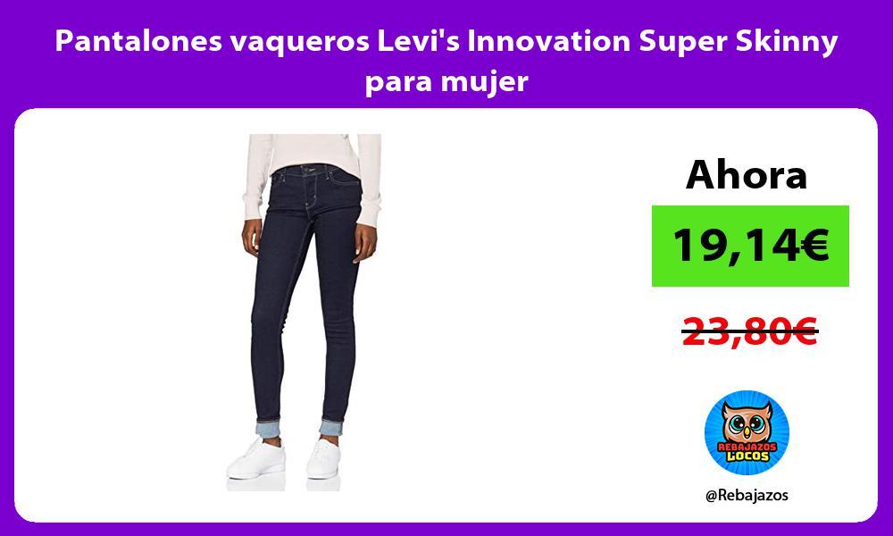 Pantalones vaqueros Levis Innovation Super Skinny para mujer