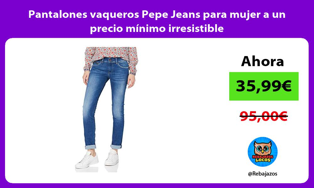 Pantalones Vaqueros Pepe Jeans Para Mujer A Un Precio Minimo Irresistible