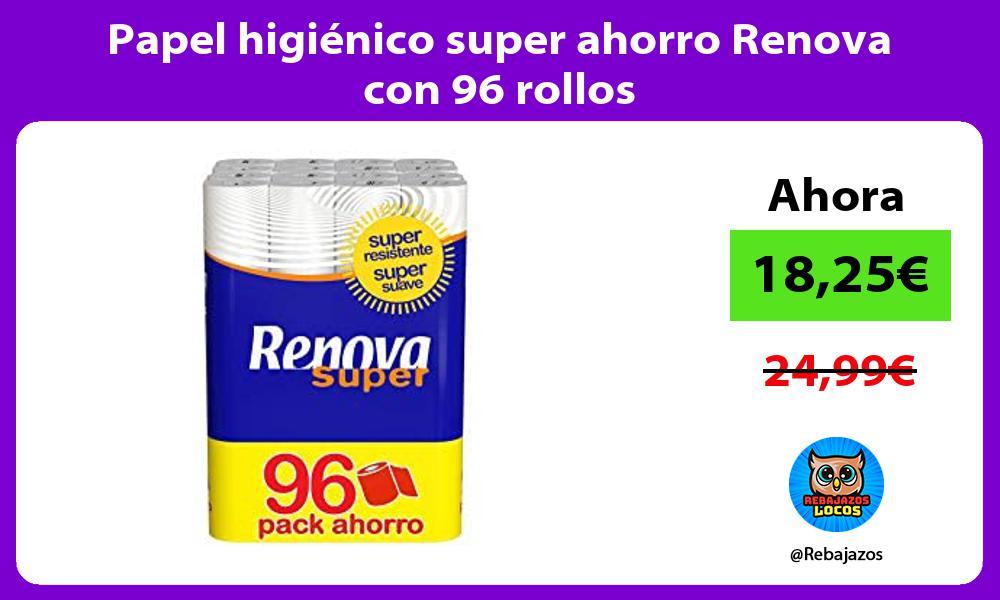 Papel higienico super ahorro Renova con 96 rollos