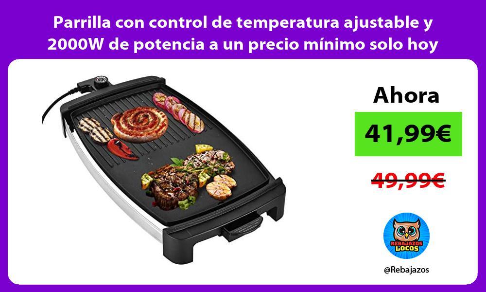 Parrilla con control de temperatura ajustable y 2000W de potencia a un precio minimo solo hoy