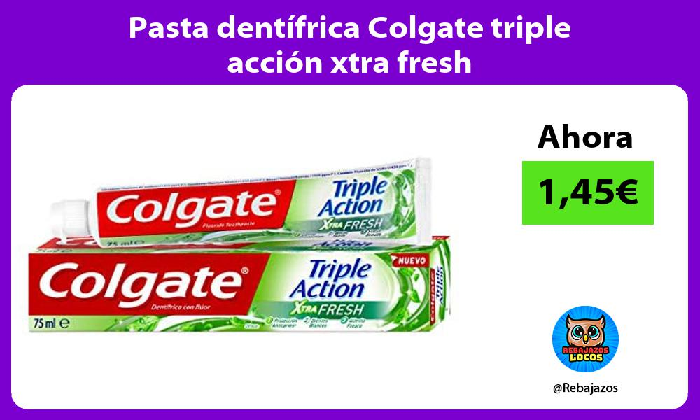 Pasta dentifrica Colgate triple accion xtra fresh
