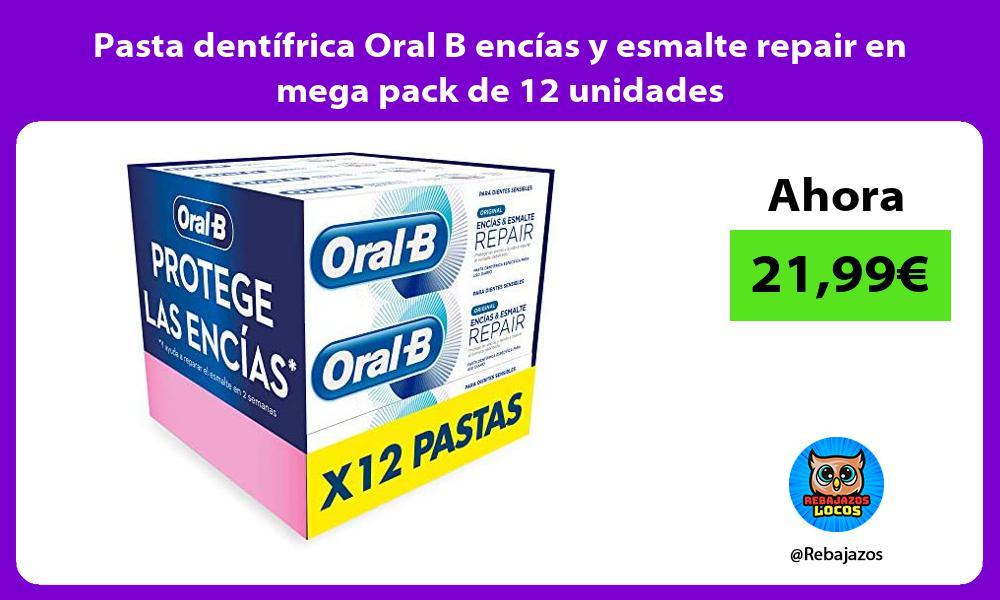 Pasta dentifrica Oral B encias y esmalte repair en mega pack de 12 unidades