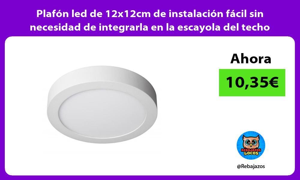 Plafon led de 12x12cm de instalacion facil sin necesidad de integrarla en la escayola del techo