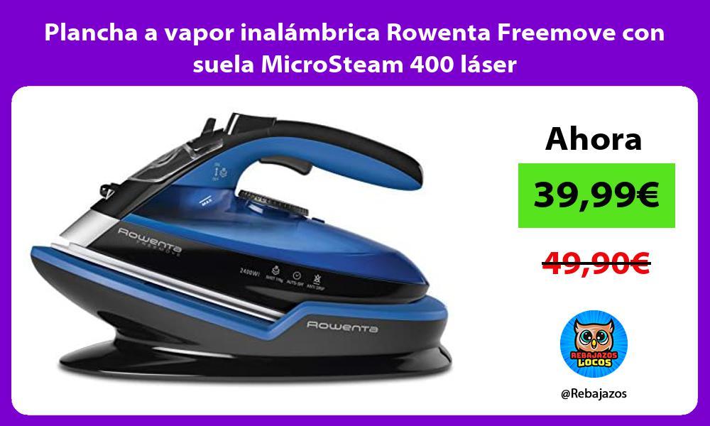 Plancha a vapor inalambrica Rowenta Freemove con suela MicroSteam 400 laser