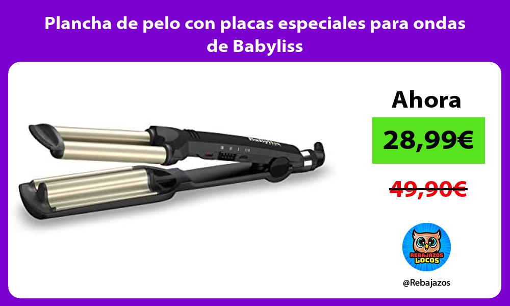 Plancha de pelo con placas especiales para ondas de Babyliss
