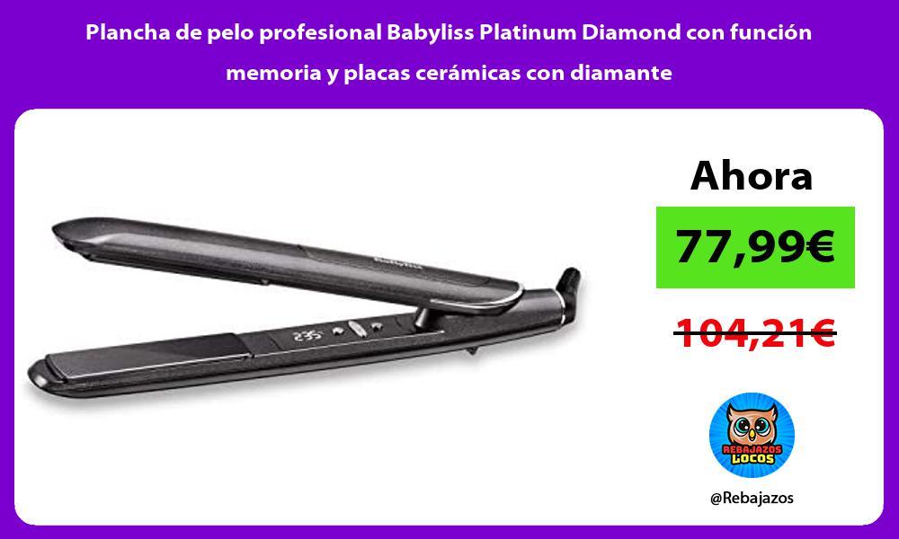Plancha de pelo profesional Babyliss Platinum Diamond con funcion memoria y placas ceramicas con diamante