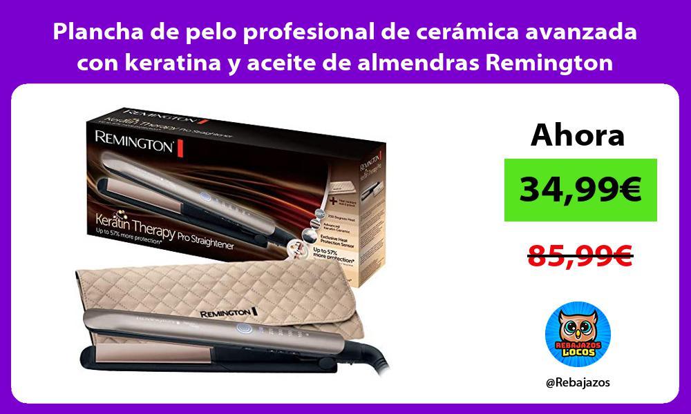 Plancha de pelo profesional de ceramica avanzada con keratina y aceite de almendras Remington