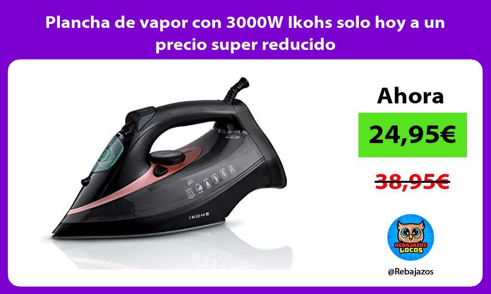 Plancha de vapor con 3000W Ikohs solo hoy a un precio super reducido