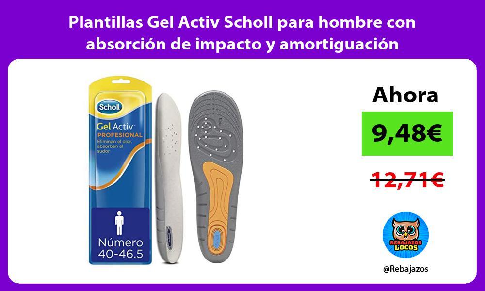 Plantillas Gel Activ Scholl para hombre con absorcion de impacto y amortiguacion