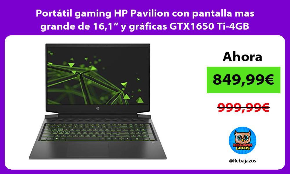 Portatil gaming HP Pavilion con pantalla mas grande de 161 y graficas GTX1650 Ti 4GB