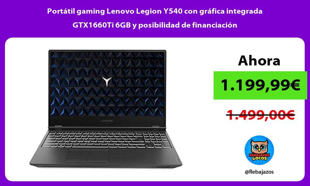 Portatil gaming Lenovo Legion Y540 con grafica integrada GTX1660Ti 6GB y posibilidad de financiacion