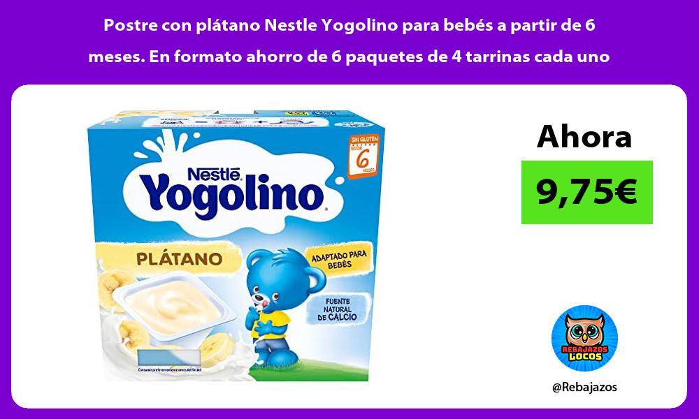Postre con platano Nestle Yogolino para bebes a partir de 6 meses En formato ahorro de 6 paquetes de 4 tarrinas cada uno
