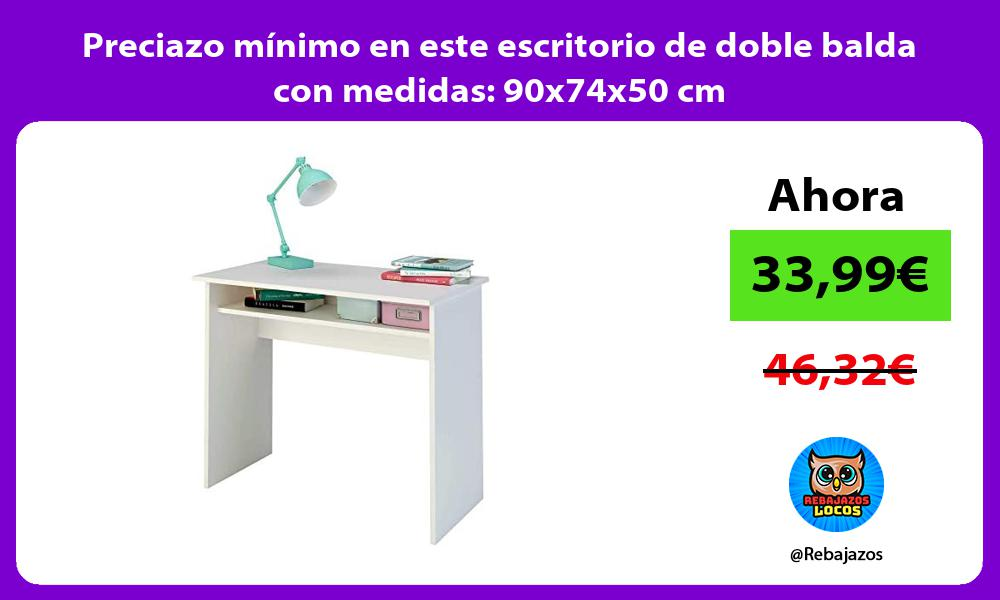 Preciazo minimo en este escritorio de doble balda con medidas 90x74x50 cm