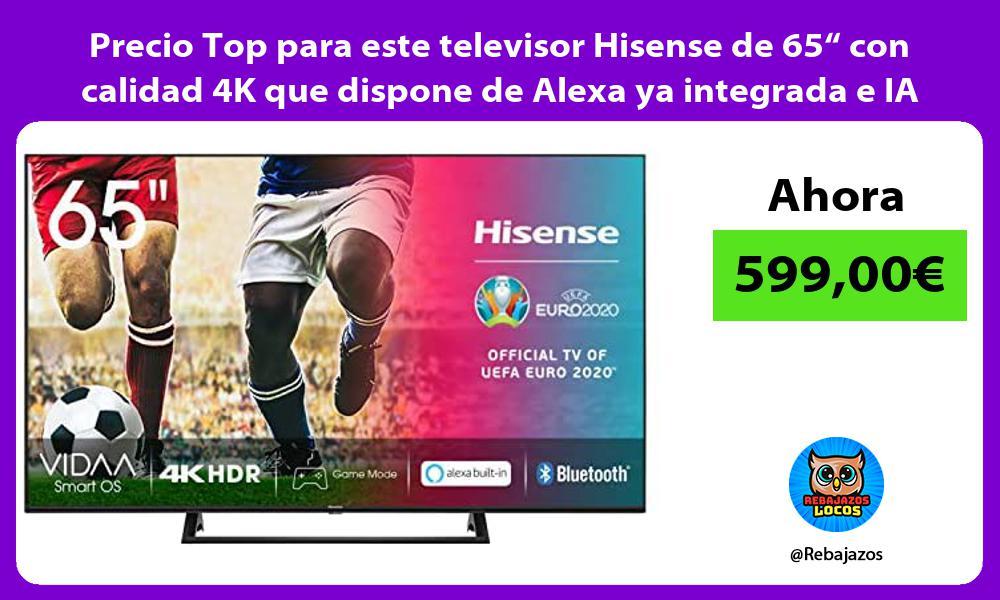 Precio Top para este televisor Hisense de 65 con calidad 4K que dispone de Alexa ya integrada e IA
