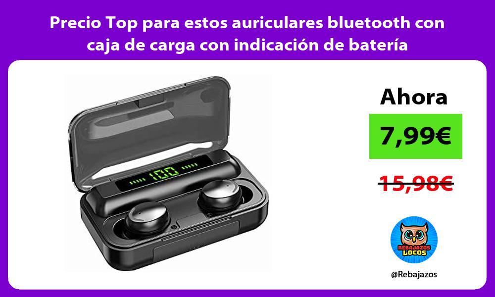 Precio Top para estos auriculares bluetooth con caja de carga con indicacion de bateria