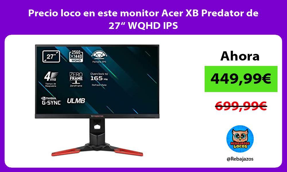 Precio loco en este monitor Acer XB Predator de 27 WQHD IPS