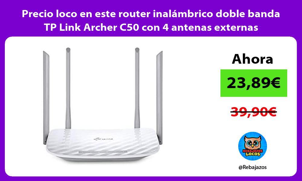 Precio loco en este router inalambrico doble banda TP Link Archer C50 con 4 antenas externas