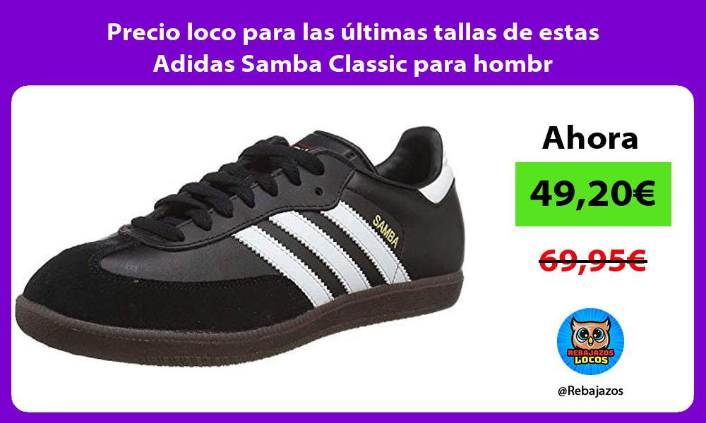 Precio loco para las ultimas tallas de estas Adidas Samba Classic para hombr