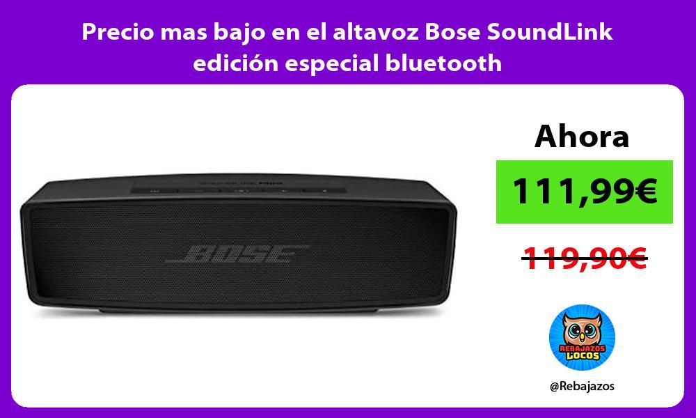 Precio mas bajo en el altavoz Bose SoundLink edicion especial bluetooth