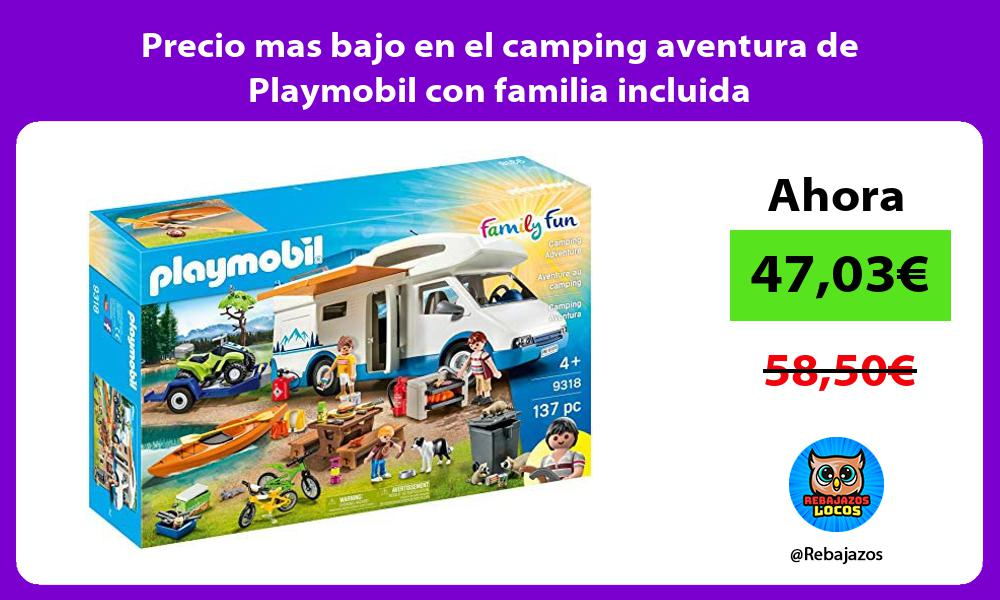 Precio mas bajo en el camping aventura de Playmobil con familia incluida