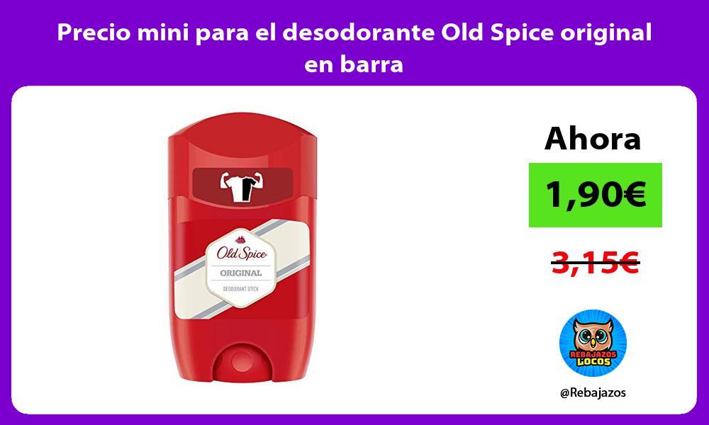 Precio mini para el desodorante Old Spice original en barra